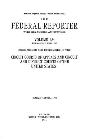 Primary view of The Federal Reporter with Key-Number Annotations, Volume 184: Cases Argued and Determined in the Circuit Courts of Appeals and Circuit and District Courts of the United States, March-April, 1911.