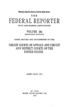 Primary view of The Federal Reporter with Key-Number Annotations, Volume 186: Cases Argued and Determined in the Circuit Courts of Appeals and Circuit and District Courts of the United States, June-July, 1911.