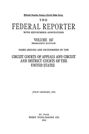 Primary view of object titled 'The Federal Reporter with Key-Number Annotations, Volume 187: Cases Argued and Determined in the Circuit Courts of Appeals and Circuit and District Courts of the United States, July-August, 1911.'.