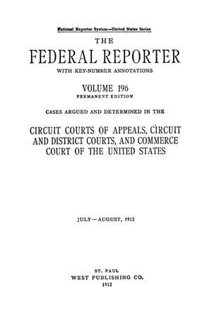 Primary view of object titled 'The Federal Reporter with Key-Number Annotations, Volume 196: Cases Argued and Determined in the Circuit Courts of Appeals and Circuit and District Courts of the United States, July-August, 1912.'.