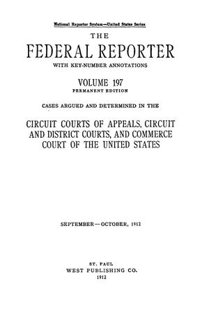 Primary view of object titled 'The Federal Reporter with Key-Number Annotations, Volume 197: Cases Argued and Determined in the Circuit Courts of Appeals and Circuit and District Courts of the United States, September-October, 1912.'.
