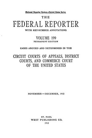 Primary view of object titled 'The Federal Reporter with Key-Number Annotations, Volume 199: Cases Argued and Determined in the Circuit Courts of Appeals and Circuit and District Courts of the United States, November-December, 1912.'.