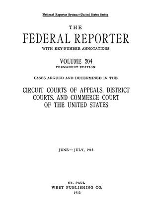 Primary view of object titled 'The Federal Reporter with Key-Number Annotations, Volume 204: Cases Argued and Determined in the Circuit Courts of Appeals and Circuit and District Courts of the United States, June-July, 1913.'.