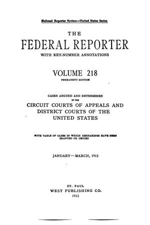 Primary view of object titled 'The Federal Reporter with Key-Number Annotations, Volume 218: Cases Argued and Determined in the Circuit Courts of Appeals and Circuit and District Courts of the United States, January-March, 1915.'.