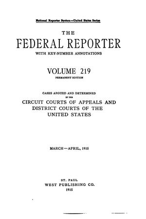 Primary view of object titled 'The Federal Reporter with Key-Number Annotations, Volume 219: Cases Argued and Determined in the Circuit Courts of Appeals and Circuit and District Courts of the United States, March-April, 1915.'.