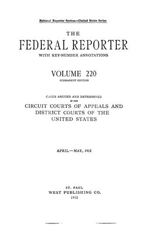 The Federal Reporter with Key-Number Annotations, Volume 220: Cases Argued and Determined in the Circuit Courts of Appeals and Circuit and District Courts of the United States, April-May, 1915.