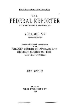 The Federal Reporter with Key-Number Annotations, Volume 222: Cases Argued and Determined in the Circuit Courts of Appeals and Circuit and District Courts of the United States, June-July, 1915.