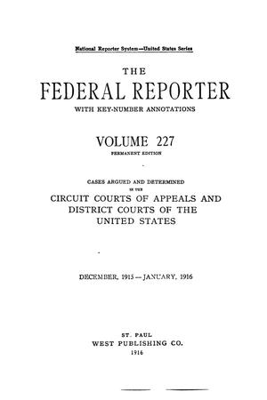 Primary view of object titled 'The Federal Reporter with Key-Number Annotations, Volume 227: Cases Argued and Determined in the Circuit Courts of Appeals and Circuit and District Courts of the United States, December, 1915-January, 1916.'.