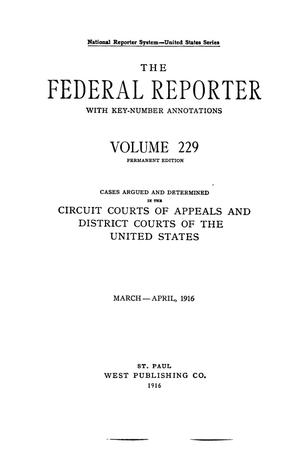 Primary view of object titled 'The Federal Reporter with Key-Number Annotations, Volume 229: Cases Argued and Determined in the Circuit Courts of Appeals and Circuit and District Courts of the United States, March-April, 1916.'.