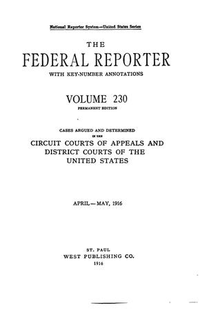 Primary view of object titled 'The Federal Reporter with Key-Number Annotations, Volume 230: Cases Argued and Determined in the Circuit Courts of Appeals and Circuit and District Courts of the United States, April-May, 1916.'.