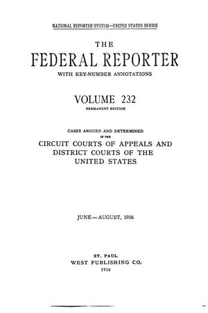 Primary view of object titled 'The Federal Reporter with Key-Number Annotations, Volume 232: Cases Argued and Determined in the Circuit Courts of Appeals and Circuit and District Courts of the United States, June-August, 1916.'.