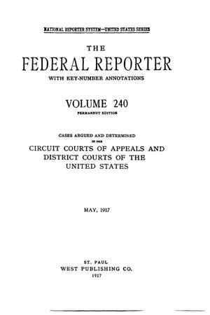 Primary view of object titled 'The Federal Reporter with Key-Number Annotations, Volume 240: Cases Argued and Determined in the Circuit Courts of Appeals and District Courts of the United States, May, 1917.'.