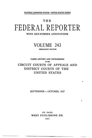 Primary view of object titled 'The Federal Reporter with Key-Number Annotations, Volume 243: Cases Argued and Determined in the Circuit Courts of Appeals and District Courts of the United States, September-October, 1917.'.