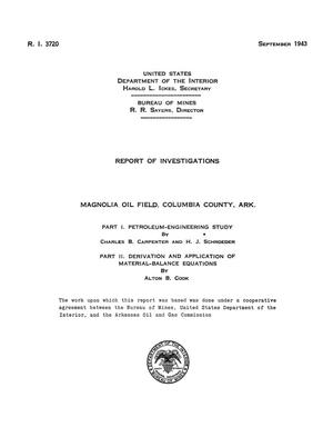 Primary view of object titled 'Magnolia Oil Field, Columbia County, Arkansas: Part 1. Petroleum-Engineering Study; Part 2. Derivation and Application of Material-Balance Equations'.