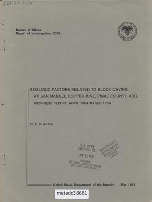 Primary view of object titled 'Geologic Factors Related to Block Caving at San Manuel Copper Mine, Pinal County, Arizona: Progress Report, April 1954-March 1956'.