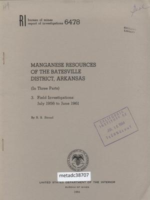 Primary view of object titled 'Manganese Resources of the Batesville District, Arkansas: (In Three Parts), 3. Field Investigations: July 1956 to June 1961'.