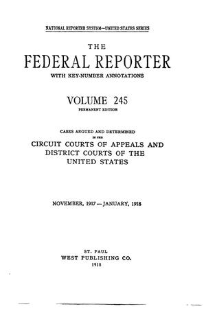 Primary view of object titled 'The Federal Reporter with Key-Number Annotations, Volume 245: Cases Argued and Determined in the Circuit Courts of Appeals and District Courts of the United States, November, 1917-January, 1918.'.
