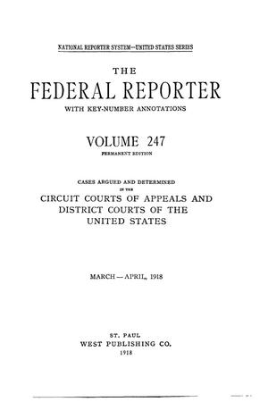 Primary view of object titled 'The Federal Reporter with Key-Number Annotations, Volume 247: Cases Argued and Determined in the Circuit Courts of Appeals and District Courts of the United States, March-April, 1918.'.