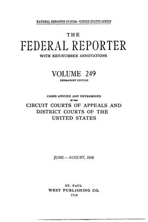 Primary view of object titled 'The Federal Reporter with Key-Number Annotations, Volume 249: Cases Argued and Determined in the Circuit Courts of Appeals and District Courts of the United States, June-August, 1918.'.