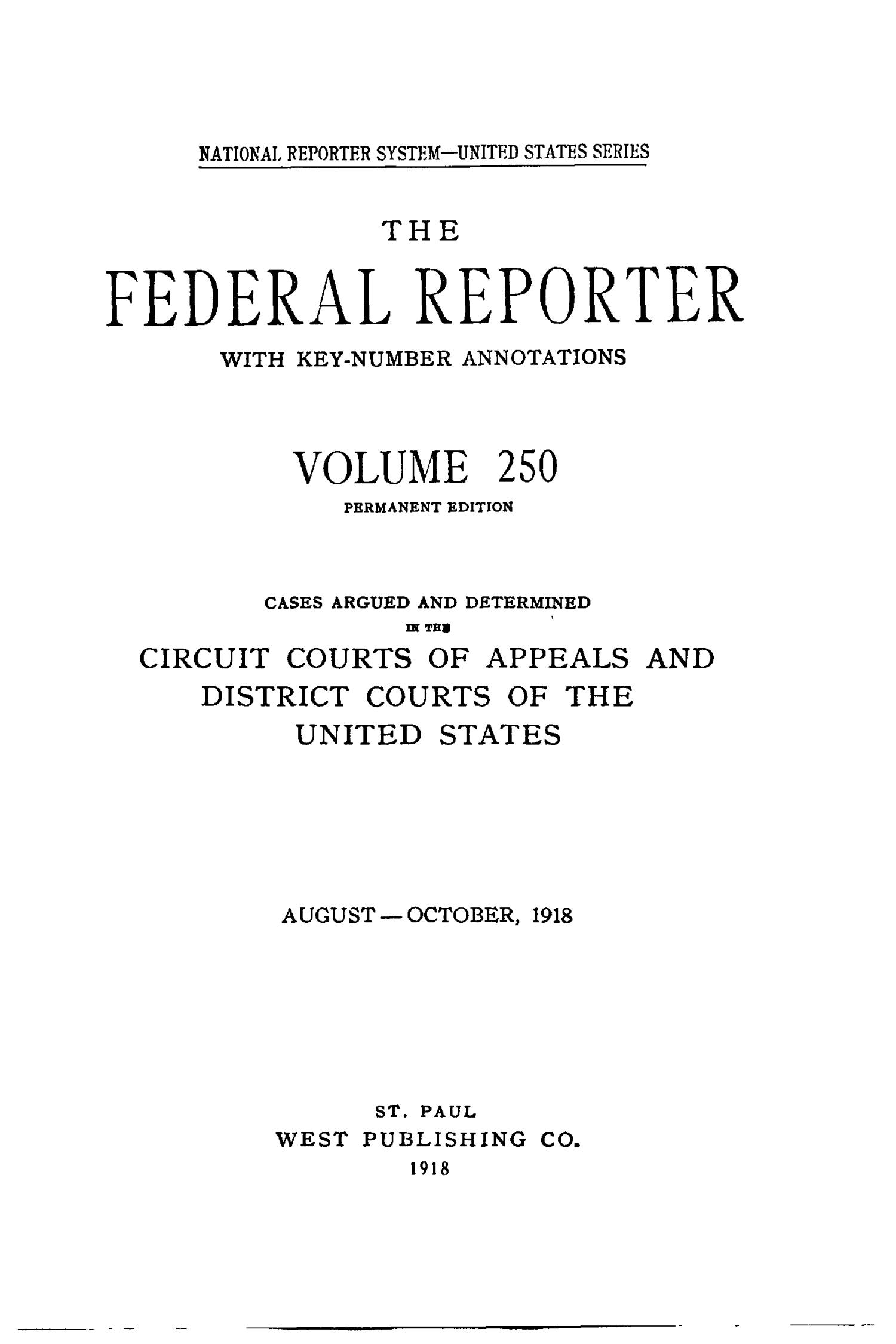 The Federal Reporter with Key-Number Annotations, Volume 250: Cases Argued and Determined in the Circuit Courts of Appeals and District Courts of the United States, August-October, 1918.                                                                                                      Title Page