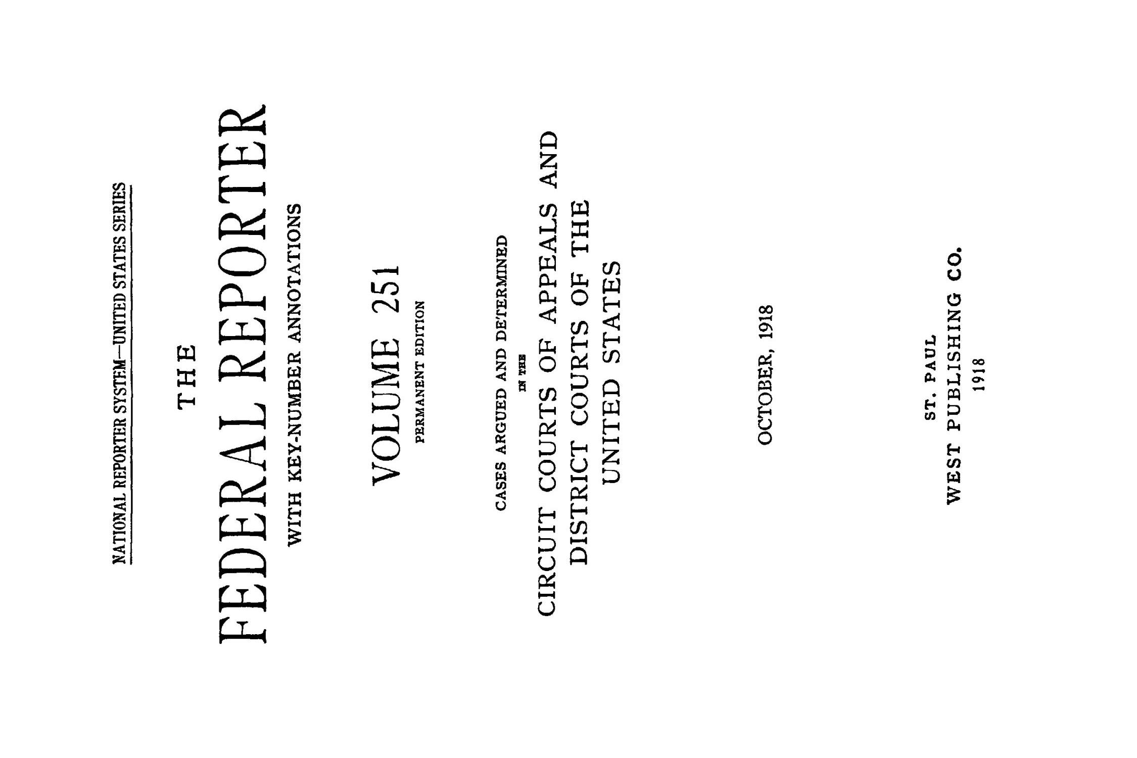 The Federal Reporter with Key-Number Annotations, Volume 251: Cases Argued and Determined in the Circuit Courts of Appeals and District Courts of the United States, October, 1918.                                                                                                      Title Page
