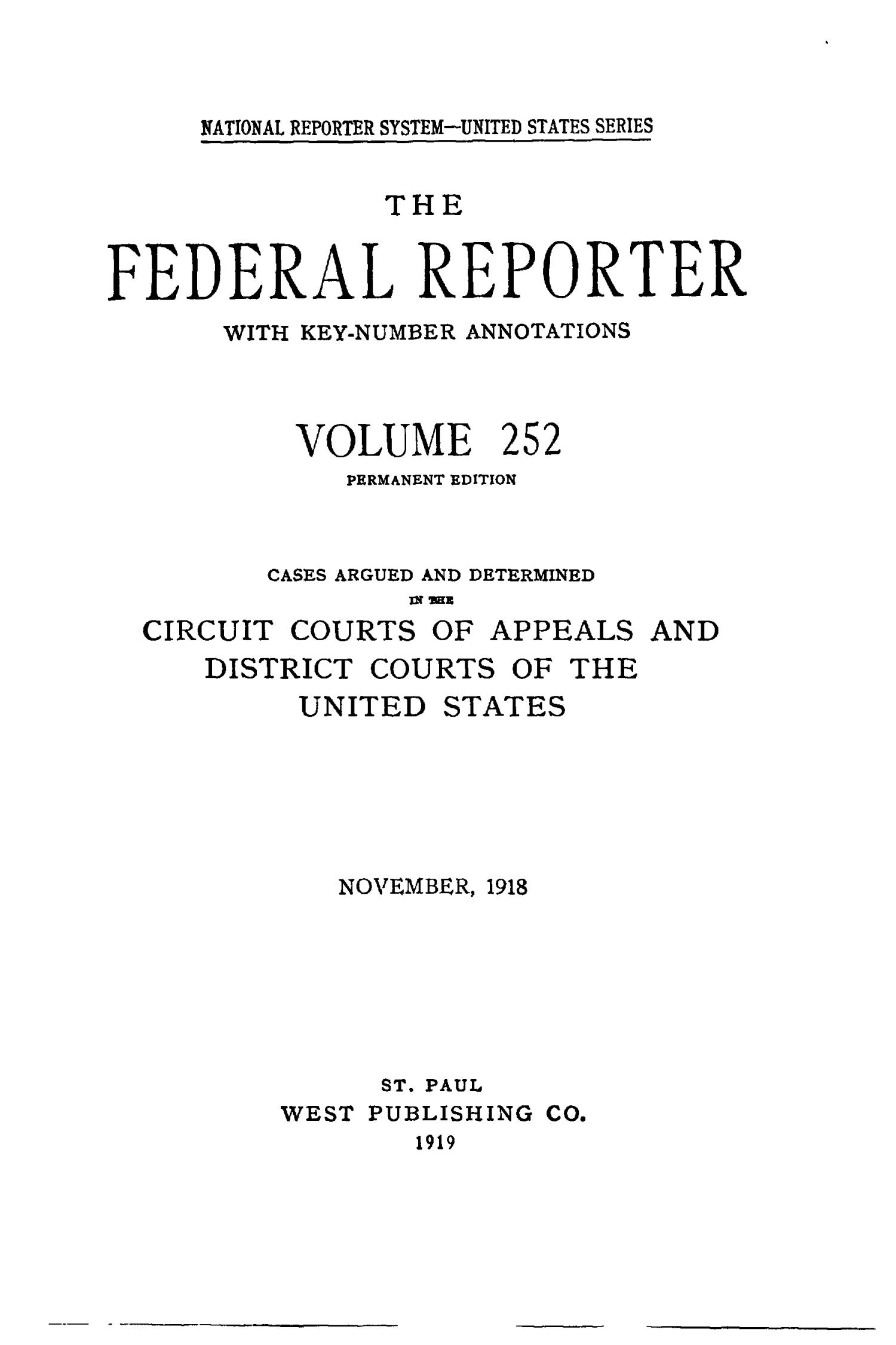 The Federal Reporter with Key-Number Annotations, Volume 252: Cases Argued and Determined in the Circuit Courts of Appeals and District Courts of the United States, November, 1918.                                                                                                      Title Page