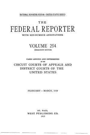 The Federal Reporter with Key-Number Annotations, Volume 254: Cases Argued and Determined in the Circuit Courts of Appeals and District Courts of the United States, February-March, 1919.