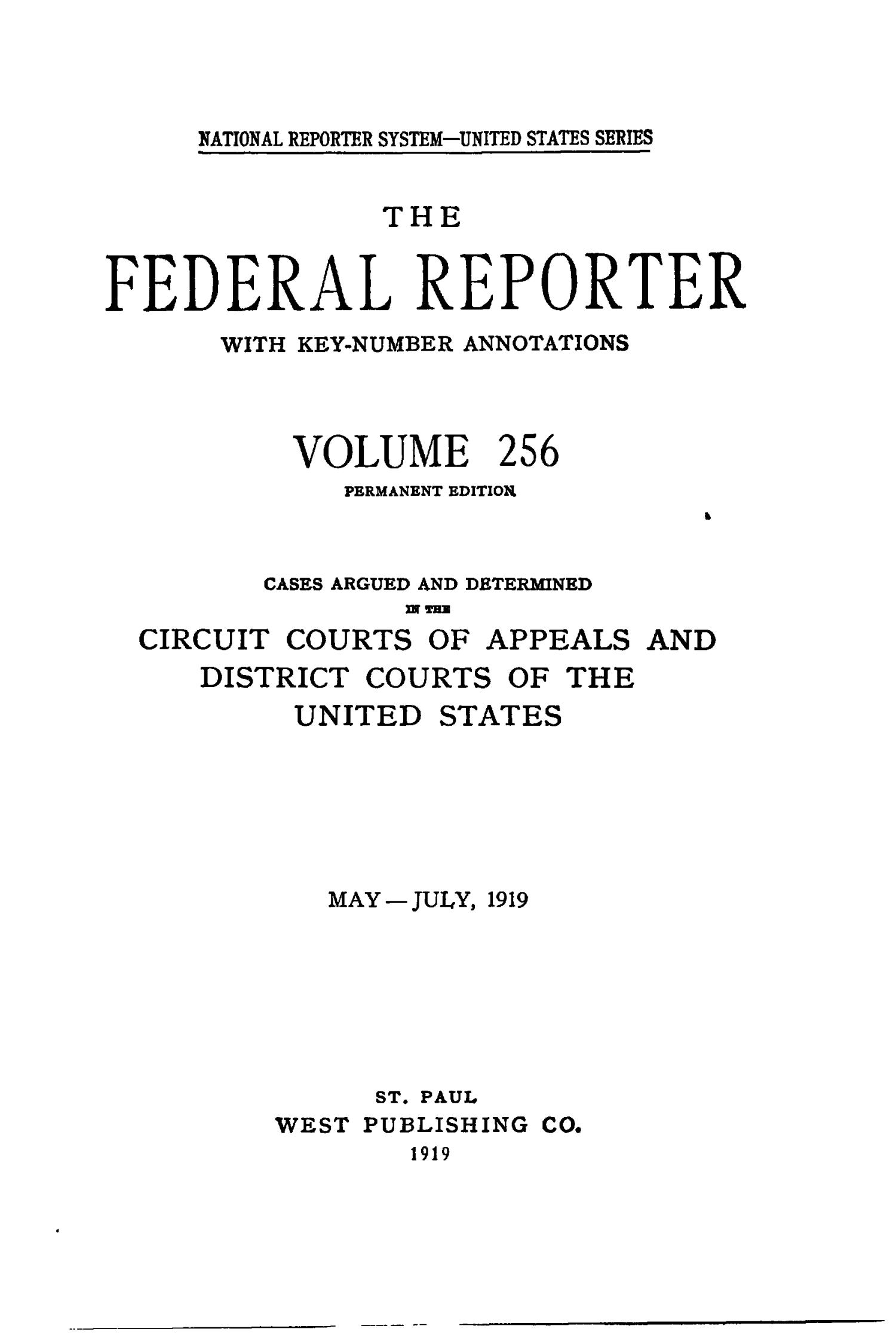 The Federal Reporter with Key-Number Annotations, Volume 256: Cases Argued and Determined in the Circuit Courts of Appeals and District Courts of the United States, May-July, 1919.                                                                                                      Title Page