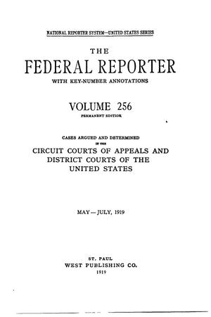 The Federal Reporter with Key-Number Annotations, Volume 256: Cases Argued and Determined in the Circuit Courts of Appeals and District Courts of the United States, May-July, 1919.