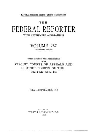 Primary view of object titled 'The Federal Reporter with Key-Number Annotations, Volume 257: Cases Argued and Determined in the Circuit Courts of Appeals and District Courts of the United States, July-September, 1919.'.