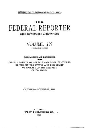 The Federal Reporter with Key-Number Annotations, Volume 259: Cases Argued and Determined in the Circuit Courts of Appeals and District Courts of the United States and the Court of Appeals in the District of Columbia, October-November, 1919.