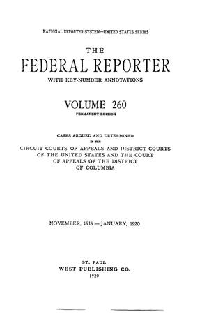 Primary view of object titled 'The Federal Reporter with Key-Number Annotations, Volume 260: Cases Argued and Determined in the Circuit Courts of Appeals and District Courts of the United States and the Court of Appeals in the District of Columbia, November, 1919-January, 1920.'.