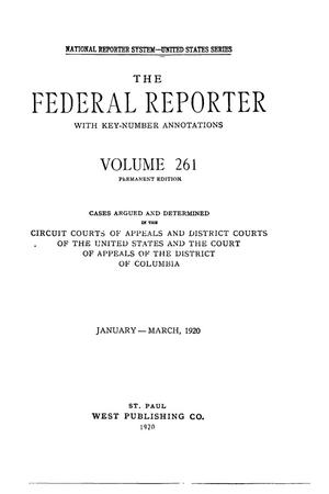 Primary view of object titled 'The Federal Reporter with Key-Number Annotations, Volume 261: Cases Argued and Determined in the Circuit Courts of Appeals and District Courts of the United States and the Court of Appeals in the District of Columbia,  January-March, 1920.'.