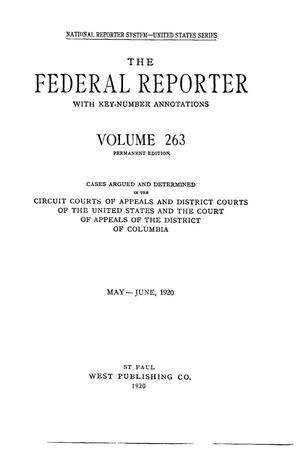 The Federal Reporter with Key-Number Annotations, Volume 263: Cases Argued and Determined in the Circuit Courts of Appeals and District Courts of the United States and the Court of Appeals in the District of Columbia,  May-June, 1920.