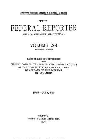 The Federal Reporter with Key-Number Annotations, Volume 264: Cases Argued and Determined in the Circuit Courts of Appeals and District Courts of the United States and the Court of Appeals in the District of Columbia,  June-July, 1920.