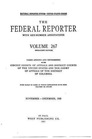 The Federal Reporter with Key-Number Annotations, Volume 267: Cases Argued and Determined in the Circuit Courts of Appeals and District Courts of the United States and the Court of Appeals in the District of Columbia,  November-December, 1920.