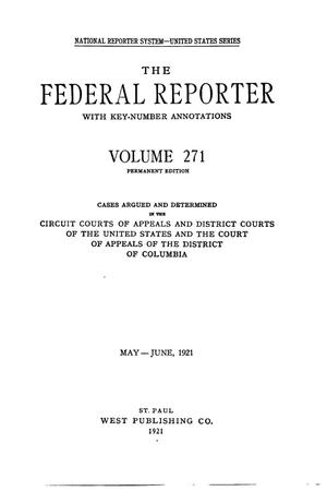 Primary view of object titled 'The Federal Reporter with Key-Number Annotations, Volume 271: Cases Argued and Determined in the Circuit Courts of Appeals and District Courts of the United States and the Court of Appeals in the District of Columbia,  May-June, 1921.'.