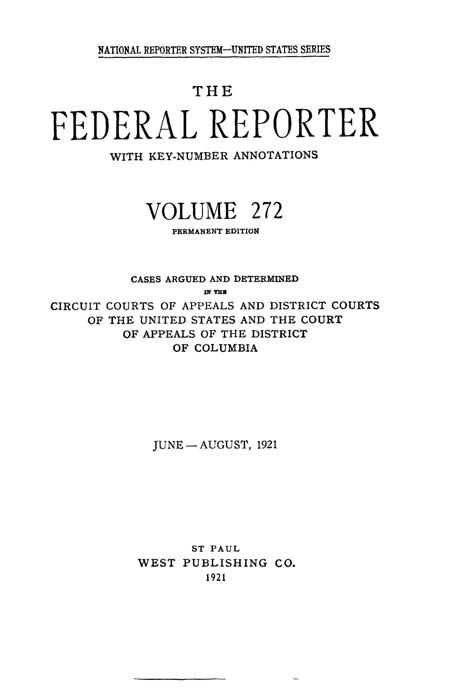 The Federal Reporter with Key-Number Annotations, Volume 272: Cases Argued and Determined in the Circuit Courts of Appeals and District Courts of the United States and the Court of Appeals in the District of Columbia,  June-August, 1921.                                                                                                      Title Page