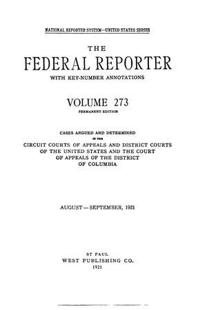 Primary view of object titled 'The Federal Reporter with Key-Number Annotations, Volume 273: Cases Argued and Determined in the Circuit Courts of Appeals and District Courts of the United States and the Court of Appeals in the District of Columbia,  August-September, 1921.'.