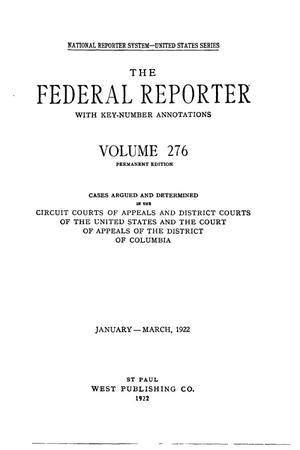 Primary view of object titled 'The Federal Reporter with Key-Number Annotations, Volume 276: Cases Argued and Determined in the Circuit Courts of Appeals and District Courts of the United States and the Court of Appeals in the District of Columbia, January-March, 1922.'.