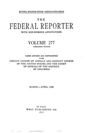 The Federal Reporter with Key-Number Annotations, Volume 277: Cases Argued and Determined in the Circuit Courts of Appeals and District Courts of the United States and the Court of Appeals in the District of Columbia, March-April, 1922.