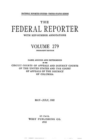 Primary view of object titled 'The Federal Reporter with Key-Number Annotations, Volume 279: Cases Argued and Determined in the Circuit Courts of Appeals and District Courts of the United States and the Court of Appeals in the District of Columbia, May-July, 1922.'.