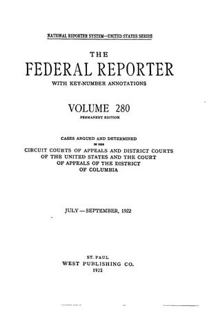 Primary view of object titled 'The Federal Reporter with Key-Number Annotations, Volume 280: Cases Argued and Determined in the Circuit Courts of Appeals and District Courts of the United States and the Court of Appeals in the District of Columbia, July-September, 1922.'.