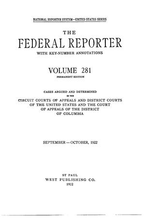 Primary view of object titled 'The Federal Reporter with Key-Number Annotations, Volume 281: Cases Argued and Determined in the Circuit Courts of Appeals and District Courts of the United States and the Court of Appeals in the District of Columbia, September-October, 1922.'.