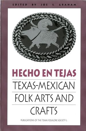 Primary view of object titled 'Hecho en Tejas: Texas-Mexican Folk Arts and Crafts'.
