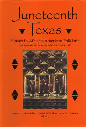 Primary view of object titled 'Juneteenth Texas: Essays in African-American Folklore'.