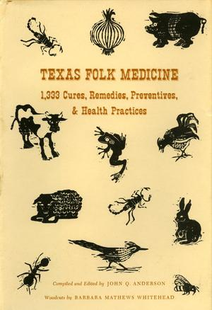 Texas Folk Medicine: 1,333 Cures, Remedies, Preventives, & Health Practices