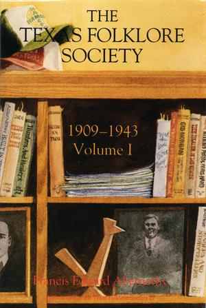 Primary view of object titled 'The Texas Folklore Society: Volume 1, 1909-1943'.