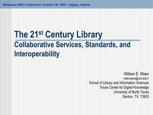 Primary view of object titled 'The 21st Century Library: Collaborative Services, Standards, and Interoperability'.