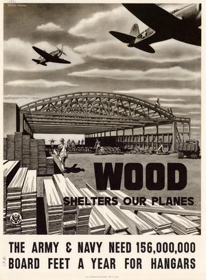 Wood shelters our planes : the Army & Navy need 156,000,000 board feet a year for hangars.